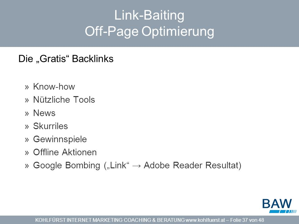 KOHLFÜRST INTERNET MARKETING COACHING & BERATUNG www.kohlfuerst.at – Folie 37 von 48 Link-Baiting Off-Page Optimierung Die Gratis Backlinks »Know-how