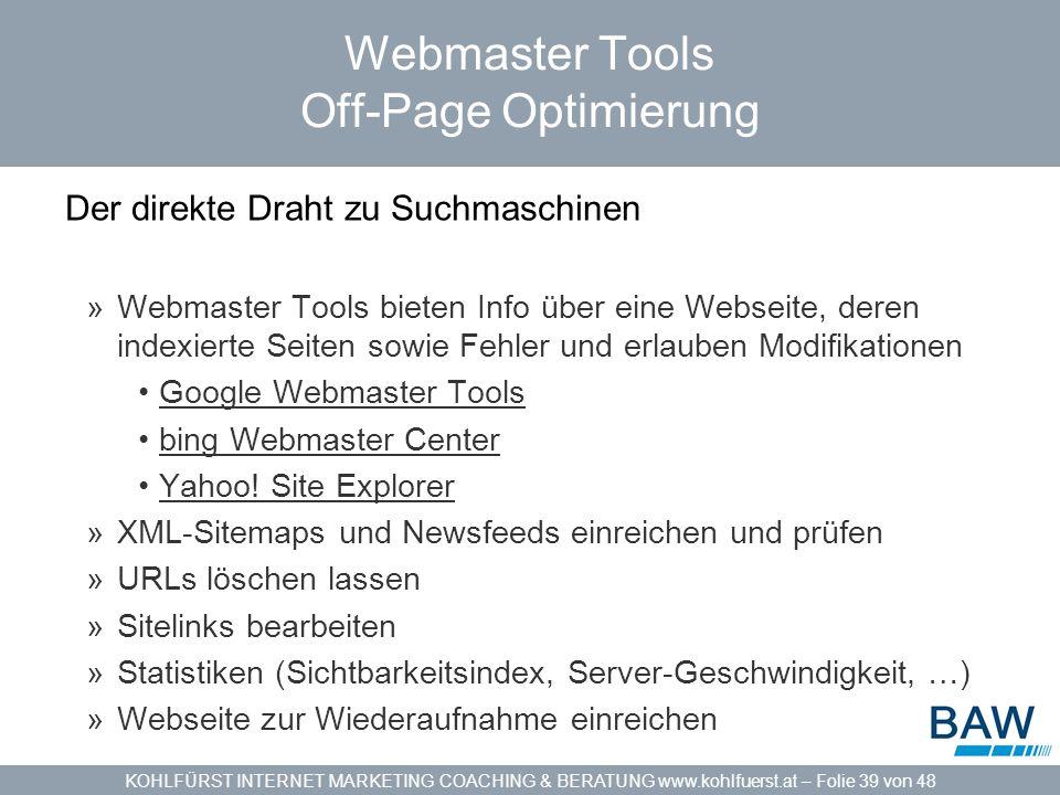 KOHLFÜRST INTERNET MARKETING COACHING & BERATUNG www.kohlfuerst.at – Folie 39 von 48 Webmaster Tools Off-Page Optimierung Der direkte Draht zu Suchmas