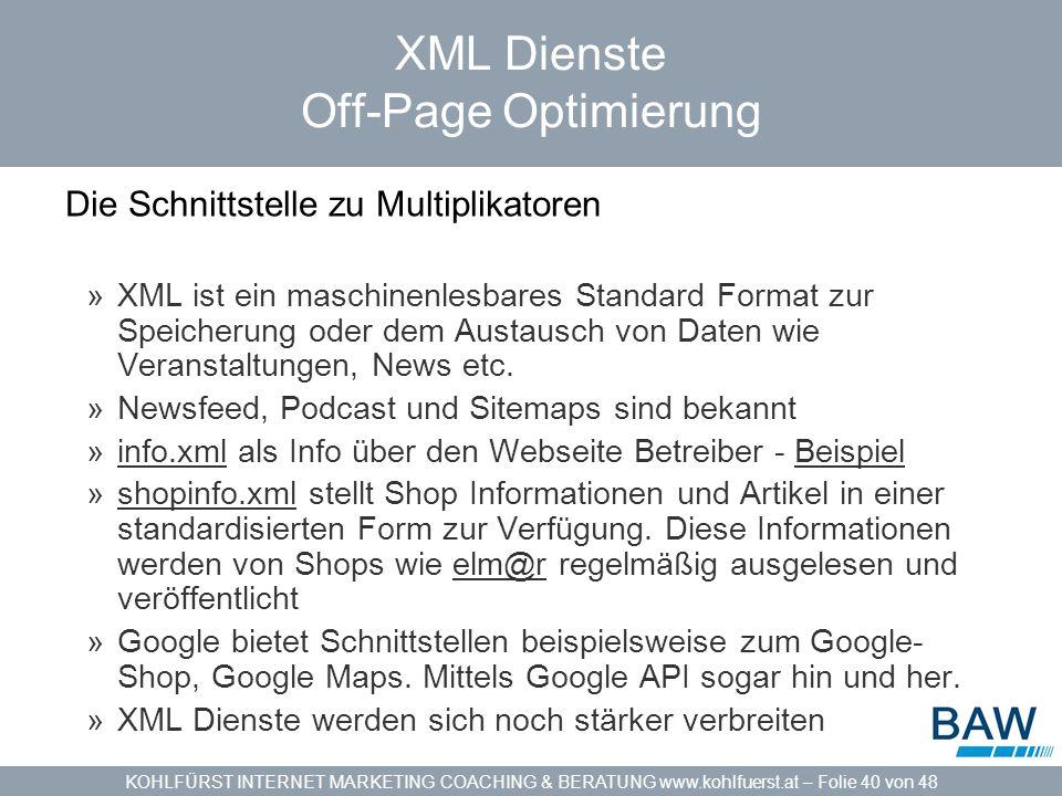 KOHLFÜRST INTERNET MARKETING COACHING & BERATUNG www.kohlfuerst.at – Folie 40 von 48 XML Dienste Off-Page Optimierung Die Schnittstelle zu Multiplikat