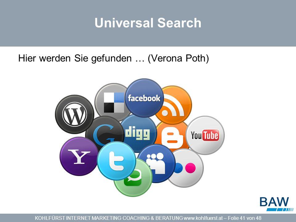 KOHLFÜRST INTERNET MARKETING COACHING & BERATUNG www.kohlfuerst.at – Folie 41 von 48 Universal Search Hier werden Sie gefunden … (Verona Poth)