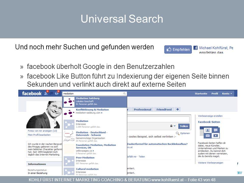 KOHLFÜRST INTERNET MARKETING COACHING & BERATUNG www.kohlfuerst.at – Folie 43 von 48 Universal Search Und noch mehr Suchen und gefunden werden »facebo