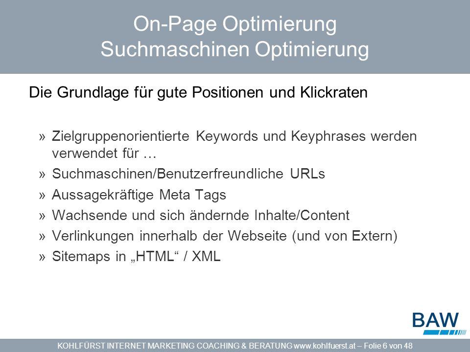KOHLFÜRST INTERNET MARKETING COACHING & BERATUNG www.kohlfuerst.at – Folie 6 von 48 On-Page Optimierung Suchmaschinen Optimierung Die Grundlage für gu
