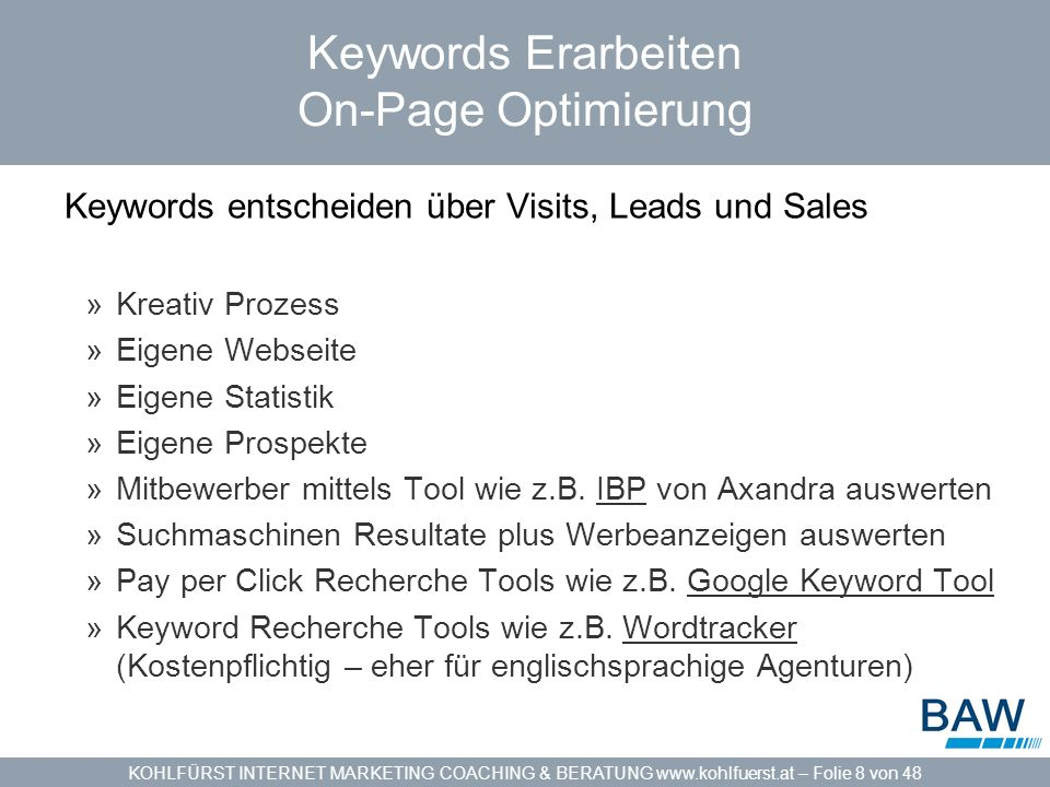 KOHLFÜRST INTERNET MARKETING COACHING & BERATUNG www.kohlfuerst.at – Folie 8 von 48 Keywords Erarbeiten On-Page Optimierung Keywords entscheiden über
