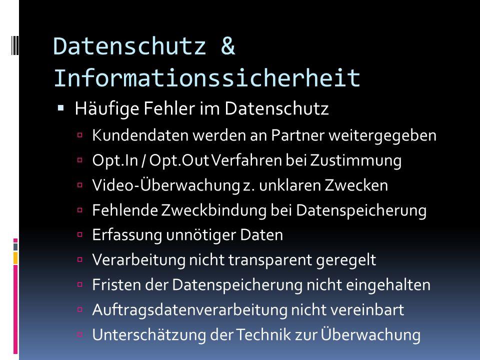 Datenschutz & Informationssicherheit Häufige Fehler im Datenschutz Kundendaten werden an Partner weitergegeben Opt.In / Opt.Out Verfahren bei Zustimmu