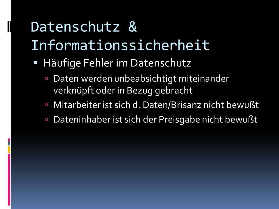 Datenschutz & Informationssicherheit Häufige Fehler im Datenschutz Daten werden unbeabsichtigt miteinander verknüpft oder in Bezug gebracht Mitarbeite