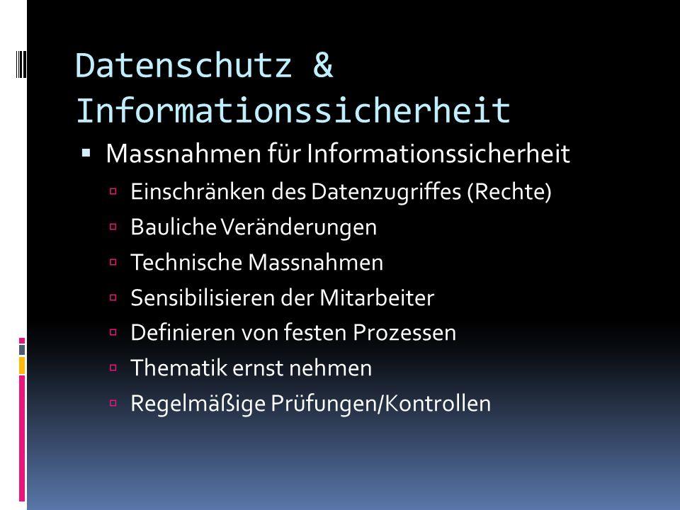 Datenschutz & Informationssicherheit Massnahmen für Informationssicherheit Einschränken des Datenzugriffes (Rechte) Bauliche Veränderungen Technische