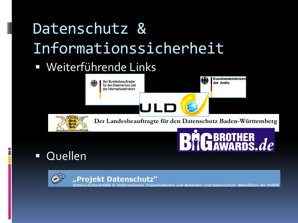 Datenschutz & Informationssicherheit Weiterführende Links Quellen