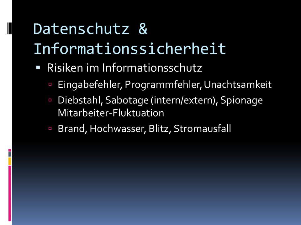 Datenschutz & Informationssicherheit Risiken im Informationsschutz Eingabefehler, Programmfehler, Unachtsamkeit Diebstahl, Sabotage (intern/extern), S
