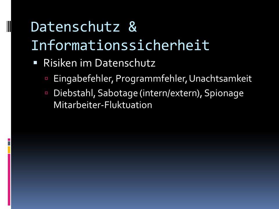 Datenschutz & Informationssicherheit Risiken im Datenschutz Eingabefehler, Programmfehler, Unachtsamkeit Diebstahl, Sabotage (intern/extern), Spionage