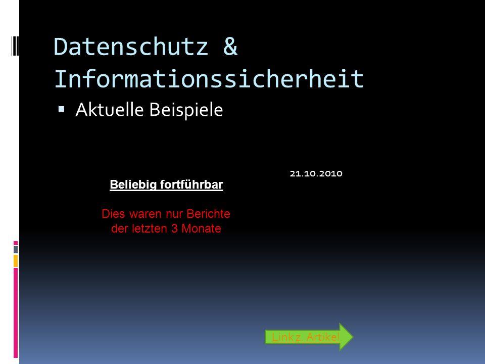 Datenschutz & Informationssicherheit Aktuelle Beispiele Link z. Artikel 21.10.2010 Beliebig fortführbar Dies waren nur Berichte der letzten 3 Monate