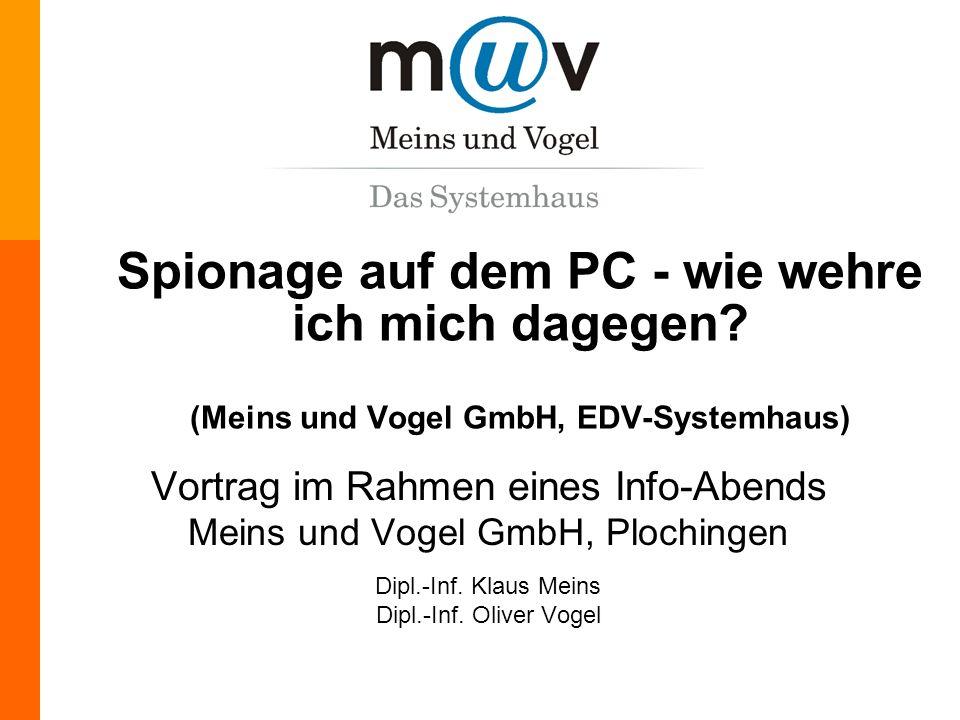 Meins & Vogel GmbH, Tel. (07153) 6136-0, http://www.muv.com Spionage auf dem PC - wie wehre ich mich dagegen? (Meins und Vogel GmbH, EDV-Systemhaus) V