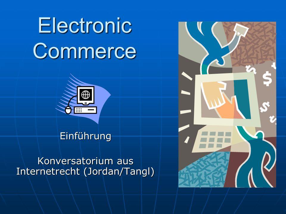 Electronic Commerce Einführung Konversatorium aus Internetrecht (Jordan/Tangl)