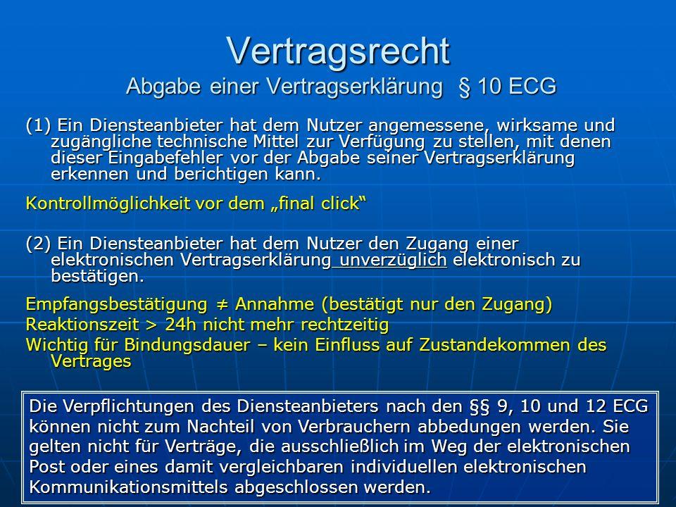 Vertragsrecht Abgabe einer Vertragserklärung § 10 ECG (1) Ein Diensteanbieter hat dem Nutzer angemessene, wirksame und zugängliche technische Mittel z