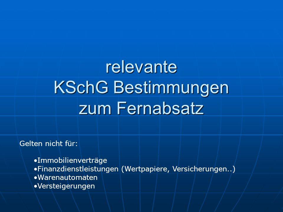 relevante KSchG Bestimmungen zum Fernabsatz Gelten nicht für: Immobilienverträge Finanzdienstleistungen (Wertpapiere, Versicherungen..) Warenautomaten