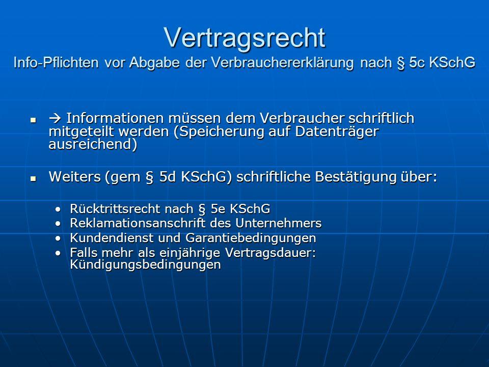 Vertragsrecht Info-Pflichten vor Abgabe der Verbrauchererklärung nach § 5c KSchG Informationen müssen dem Verbraucher schriftlich mitgeteilt werden (S
