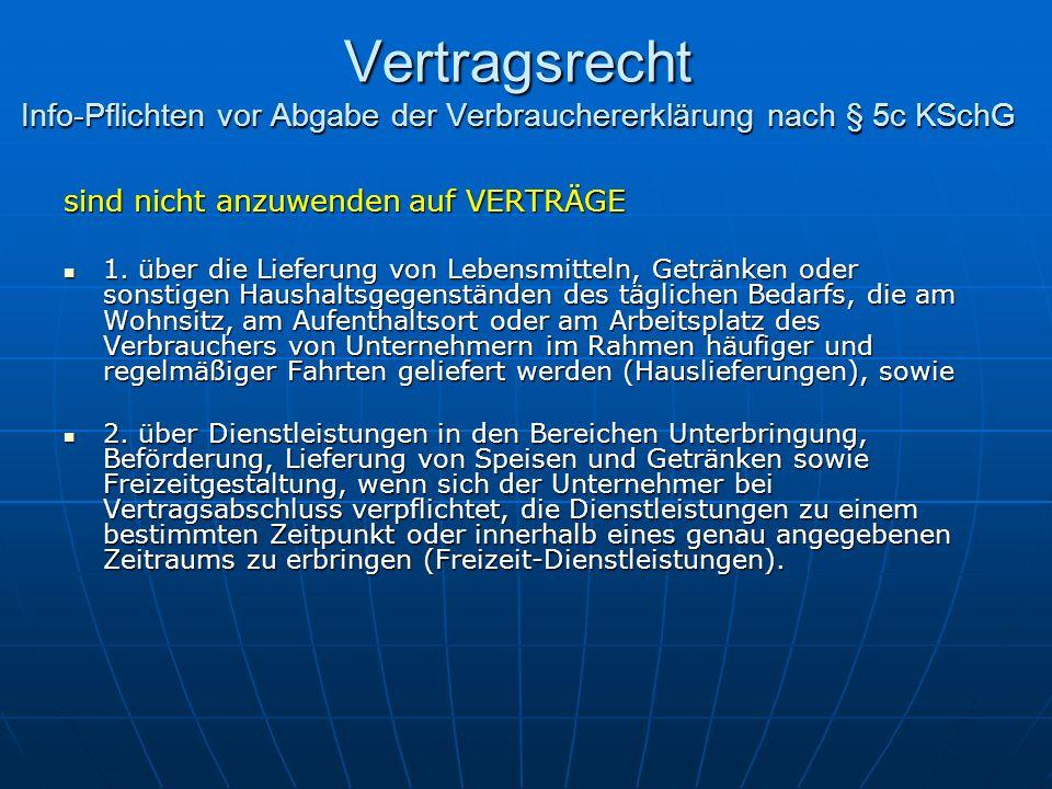Vertragsrecht Info-Pflichten vor Abgabe der Verbrauchererklärung nach § 5c KSchG sind nicht anzuwenden auf VERTRÄGE 1. über die Lieferung von Lebensmi