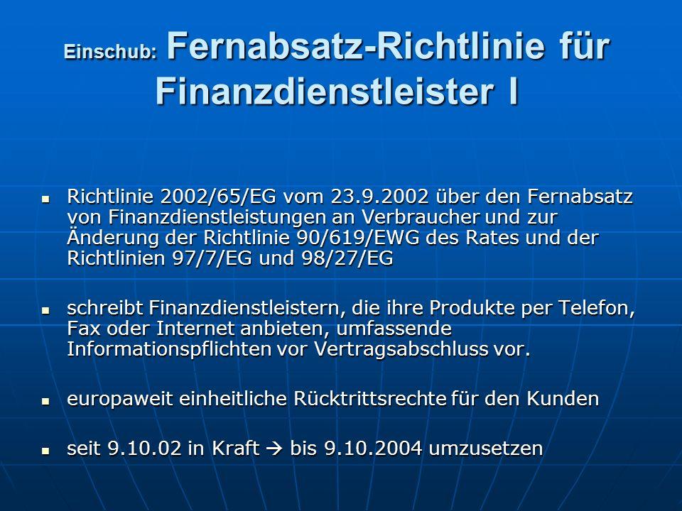 Einschub: Fernabsatz-Richtlinie für Finanzdienstleister I Einschub: Fernabsatz-Richtlinie für Finanzdienstleister I Richtlinie 2002/65/EG vom 23.9.200