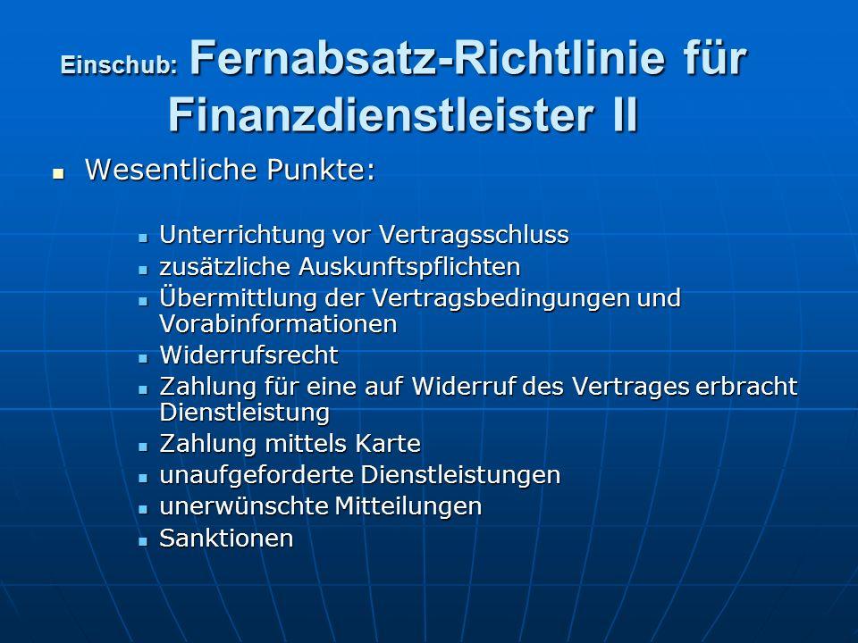 Einschub: Fernabsatz-Richtlinie für Finanzdienstleister II Wesentliche Punkte: Wesentliche Punkte: Unterrichtung vor Vertragsschluss Unterrichtung vor
