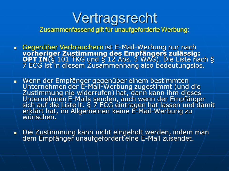 Gegenüber Verbrauchern ist E-Mail-Werbung nur nach vorheriger Zustimmung des Empfängers zulässig: OPT IN(§ 101 TKG und § 12 Abs. 3 WAG). Die Liste nac