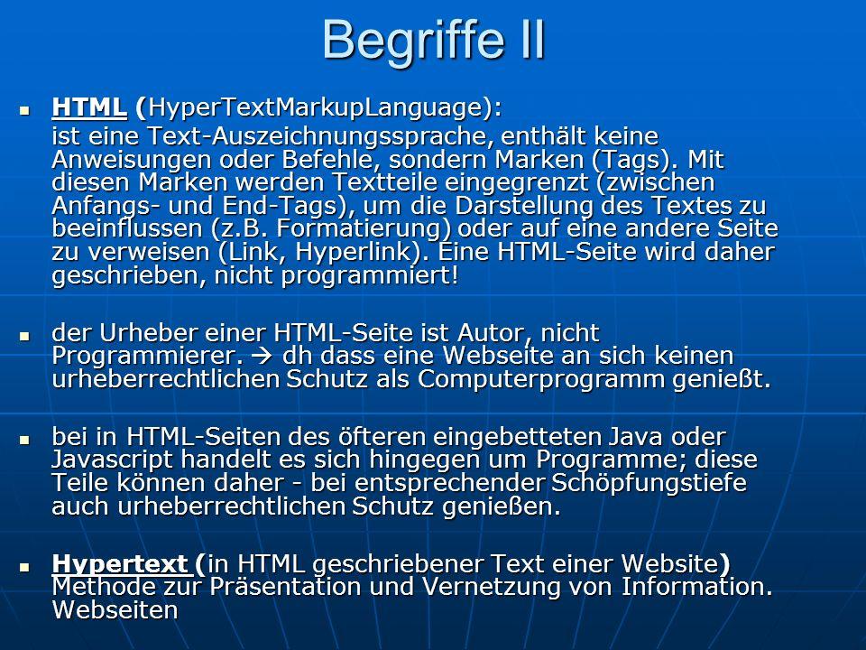 Begriffe II HTML (HyperTextMarkupLanguage): HTML (HyperTextMarkupLanguage): ist eine Text-Auszeichnungssprache, enthält keine Anweisungen oder Befehle