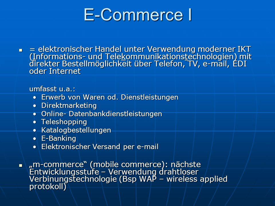 E-Commerce II business to business(b2b) business to business(b2b) Geschäften, die den Geschäftsverkehr zwischen Unternehmen betreffen business to consumer (b2c) business to consumer (b2c) Geschäften, die den Verkehr zwischen Unternehmen und Verbrauchern betreffen consumer to consumer (c2c) consumer to consumer (c2c) Verbraucher treten über Internet od.