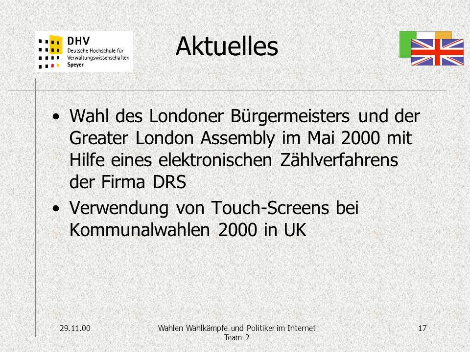 29.11.0017Wahlen Wahlkämpfe und Politiker im Internet Team 2 Aktuelles Wahl des Londoner Bürgermeisters und der Greater London Assembly im Mai 2000 mit Hilfe eines elektronischen Zählverfahrens der Firma DRS Verwendung von Touch-Screens bei Kommunalwahlen 2000 in UK