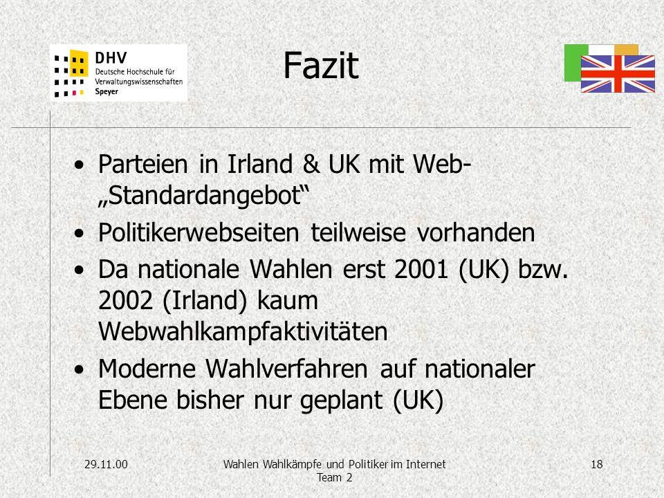 29.11.0018Wahlen Wahlkämpfe und Politiker im Internet Team 2 Fazit Parteien in Irland & UK mit Web- Standardangebot Politikerwebseiten teilweise vorhanden Da nationale Wahlen erst 2001 (UK) bzw.
