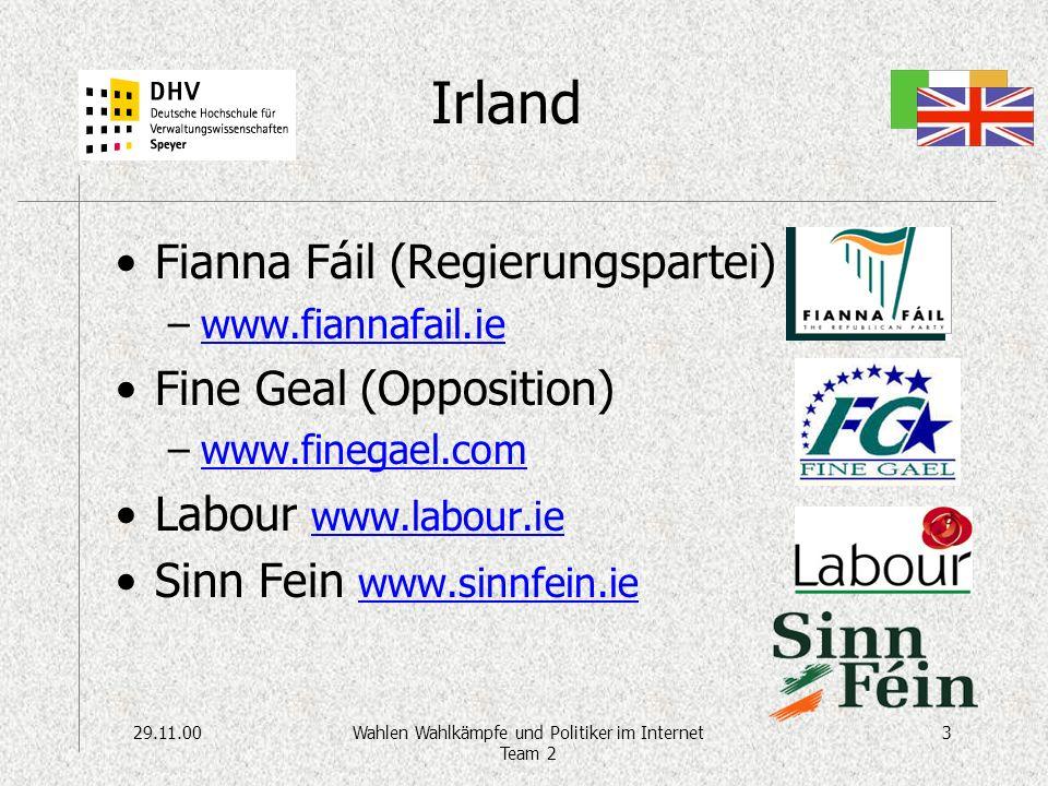 29.11.003Wahlen Wahlkämpfe und Politiker im Internet Team 2 Irland Fianna Fáil (Regierungspartei) –www.fiannafail.iewww.fiannafail.ie Fine Geal (Opposition) –www.finegael.comwww.finegael.com Labour www.labour.ie www.labour.ie Sinn Fein www.sinnfein.ie www.sinnfein.ie