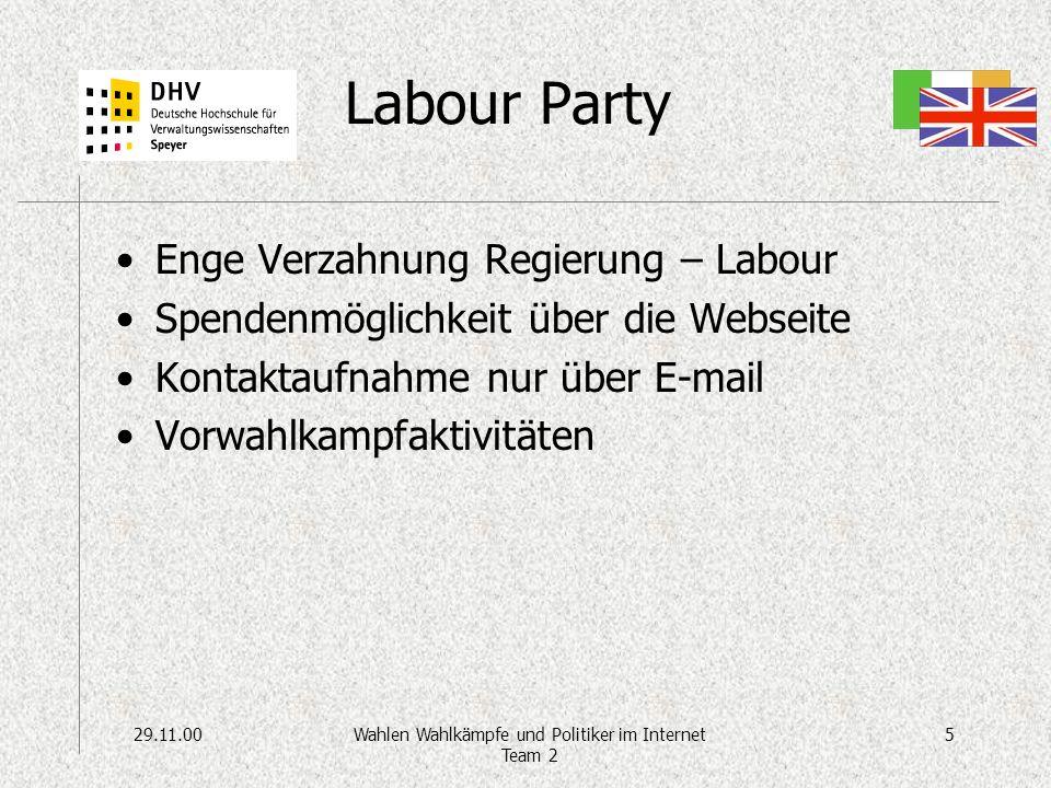 29.11.005Wahlen Wahlkämpfe und Politiker im Internet Team 2 Labour Party Enge Verzahnung Regierung – Labour Spendenmöglichkeit über die Webseite Kontaktaufnahme nur über E-mail Vorwahlkampfaktivitäten