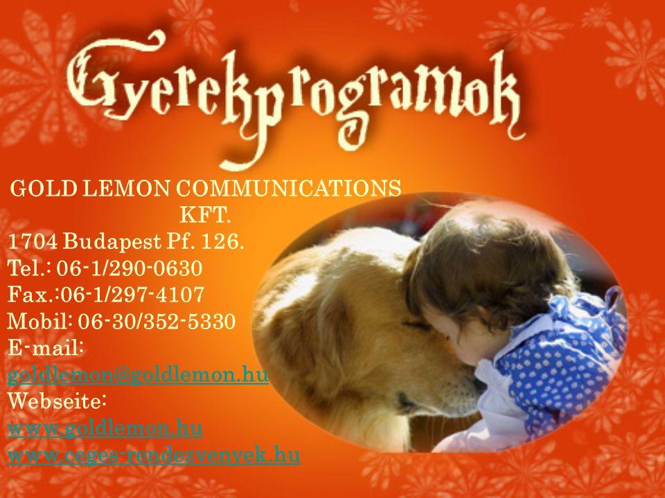 GOLD LEMON COMMUNICATIONS KFT. 1704 Budapest Pf. 126. Tel.: 06-1/290-0630 Fax.:06-1/297-4107 Mobil: 06-30/352-5330 E-mail: goldlemon@goldlemon.hu Webs
