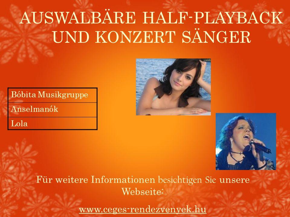 AUSWALBÄRE HALF-PLAYBACK UND KONZERT SÄNGER Für weitere Informationen besichtigen Sie unsere Webseite: www.ceges-rendezvenyek.hu Bóbita Musikgruppe An