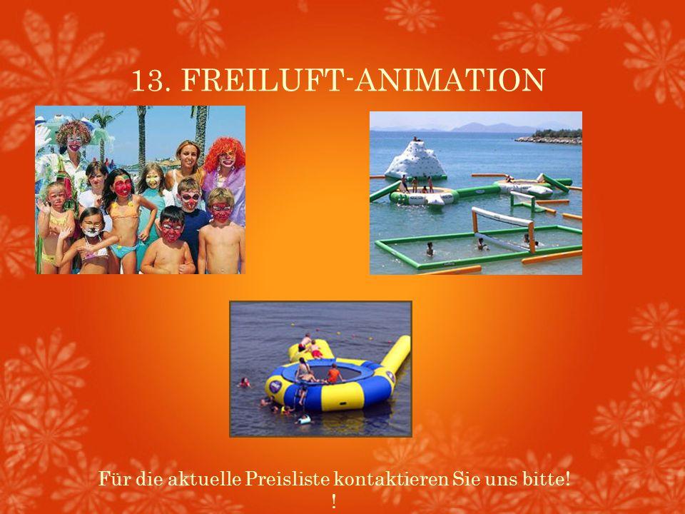 13. FREILUFT-ANIMATION Für die aktuelle Preisliste kontaktieren Sie uns bitte! !