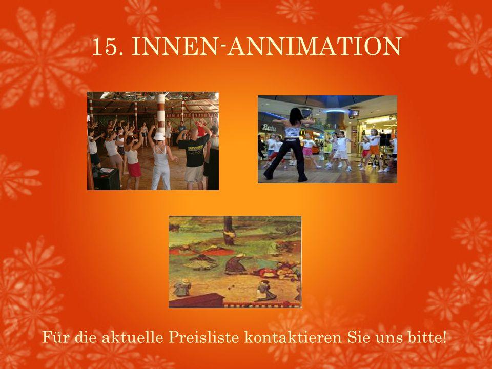 15. INNEN-ANNIMATION Für die aktuelle Preisliste kontaktieren Sie uns bitte!