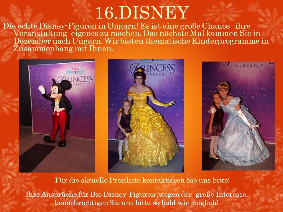 16.DISNEY Für die aktuelle Preisliste kontaktieren Sie uns bitte! Die echte Disney-Figuren in Ungarn! Es ist eine groβe Chance ihre Veranstaltung eige