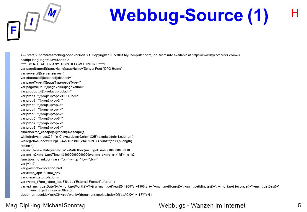 Mag. Dipl.-Ing. Michael Sonntag5 Webbugs - Wanzen im Internet Webbug-Source (1) /**** DO NOT ALTER ANYTHING BELOW THIS LINE! ****/ var pageName;if(!pa