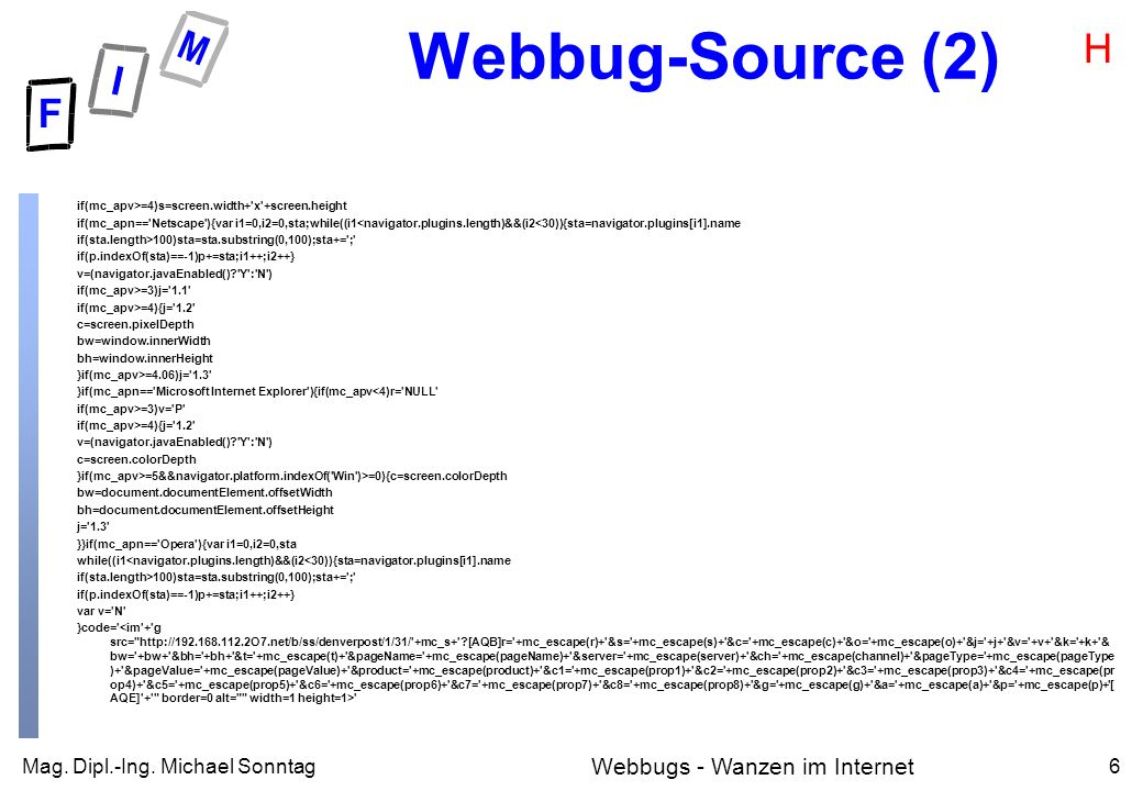 Mag. Dipl.-Ing. Michael Sonntag6 Webbugs - Wanzen im Internet Webbug-Source (2) if(mc_apv>=4)s=screen.width+'x'+screen.height if(mc_apn=='Netscape'){v