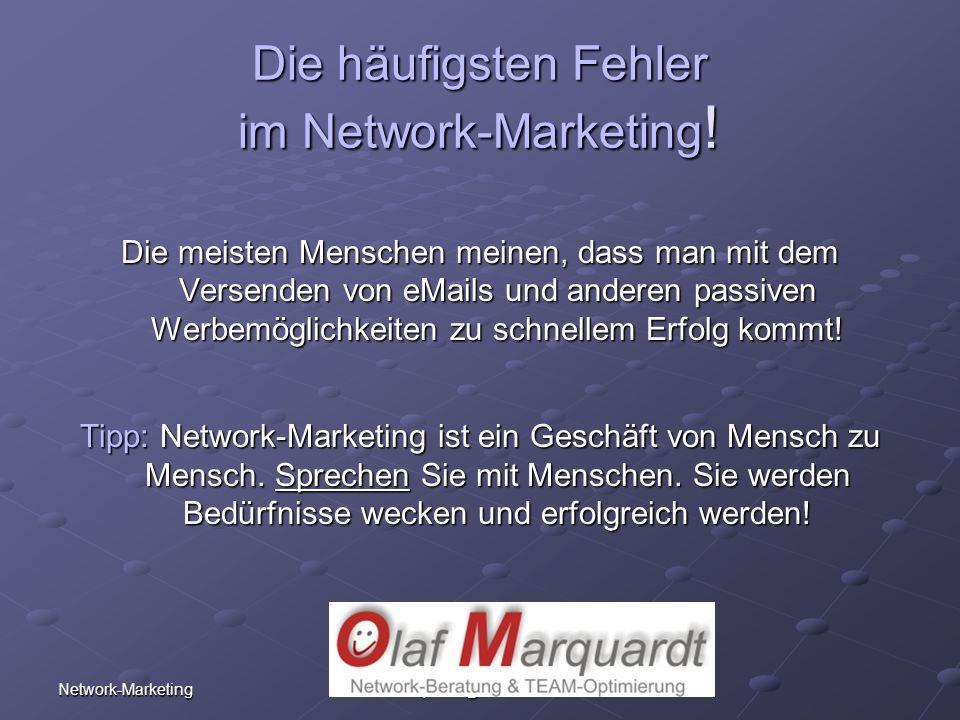 Network-Marketing Olaf Marquardt Telefon: +49 (0)6321 - 48.99.90 eMail: marquardt@advance5.de Die häufigsten Fehler im Network-Marketing ! Die meisten