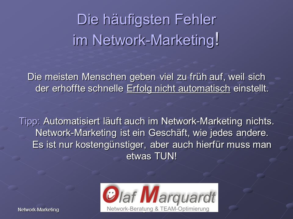 Network-Marketing Olaf Marquardt Telefon: +49 (0)6321 - 48.99.90 eMail: marquardt@advance5.de Die häufigsten Fehler im Network-Marketing .