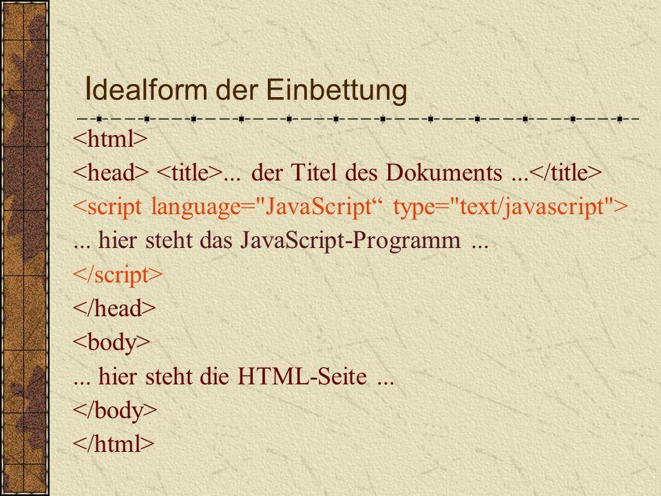 b) Einbettung in eine eigene Datei JavaScript wird hier in Dateien mit der Endung.js gespeichert Um zum Beispiel auf eine Datei library.js zu verweisen, muss folgender Code in den Kopfbereich der Webseite gestellt werden Beispiel.js im Übungsskript