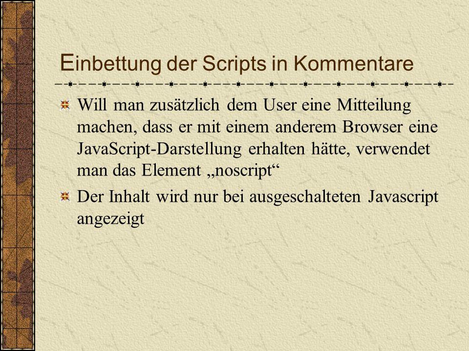 E inbettung der Scripts in Kommentare <!-- Inhalt vor alten Browsern verstecken...