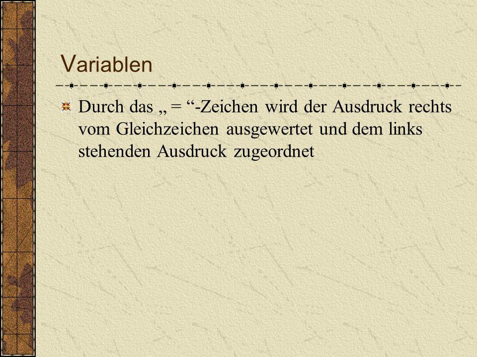 V ariablen es können auch richtige Werte eingesetzt werden: var iKontonummer = 0; var sKontoinhaber = ; var fKontostand = 0.0; i für eine Ganzzahl (Integer) s für eine Zeichenkette (String) f für eine Fließkommazahl (float) nur eine Konvention