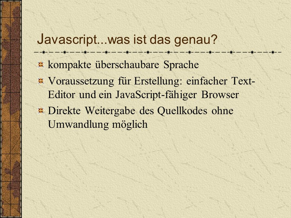 L iteratur und Quellen SELFHTML.de Javascript-world.de DeveloperChannel.de Web-toolbox.net