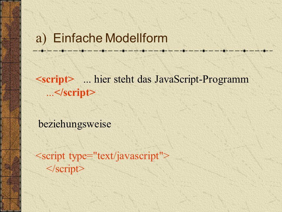 a) Einfache Modellform... hier steht das JavaScript-Programm... beziehungsweise