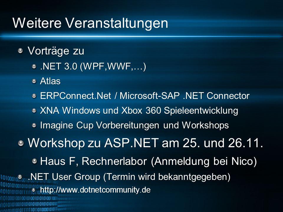 Weitere Veranstaltungen Vorträge zu.NET 3.0 (WPF,WWF,…) Atlas ERPConnect.Net / Microsoft-SAP.NET Connector XNA Windows und Xbox 360 Spieleentwicklung Imagine Cup Vorbereitungen und Workshops Workshop zu ASP.NET am 25.