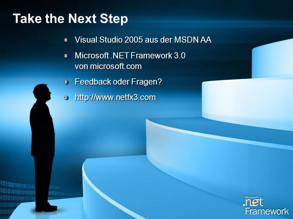 Visual Studio 2005 aus der MSDN AA Microsoft.NET Framework 3.0 von microsoft.com Feedback oder Fragen? http://www.netfx3.com Take the Next Step