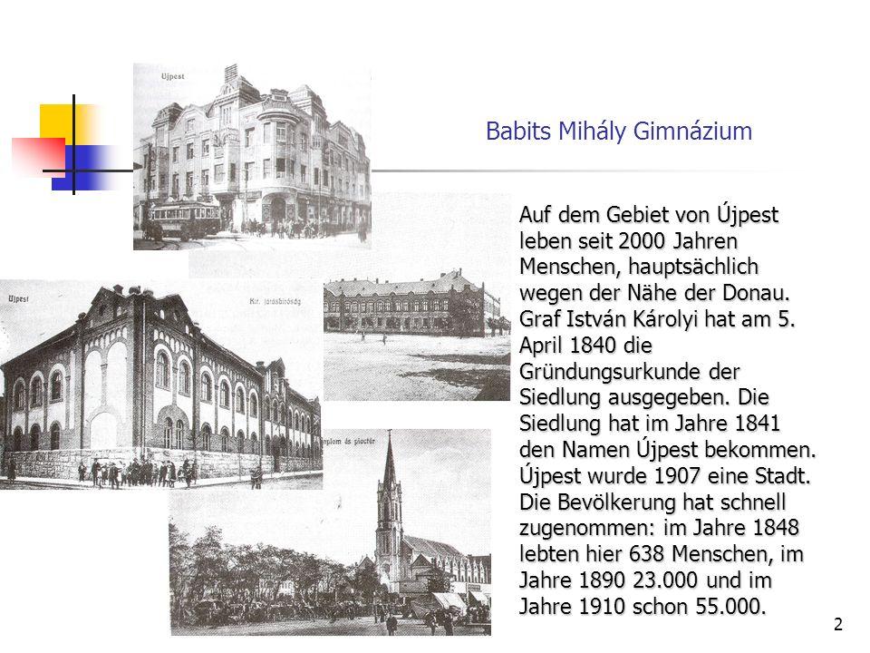 3 Babits Mihály Gimnázium Újpest war bis 1950 selbständig, seitdem gehört es zu Budapest als der vierte Bezirk der Hauptstadt.