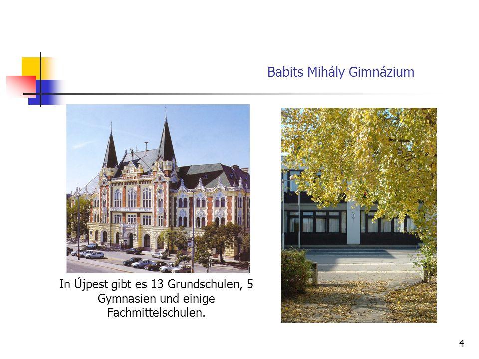 5 Unsere Schule, die den Namen von Mihály Babits, dem berühmten ungarischen Dichter trägt, befindet sich im Norden von Budapest im Stadtbezirk Újpest.