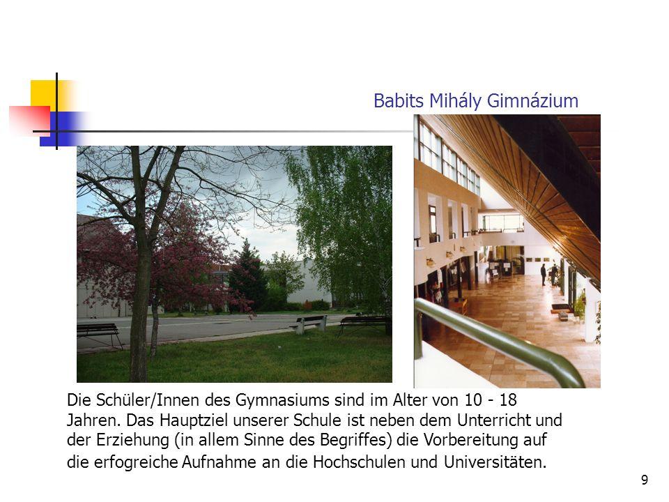 9 Babits Mihály Gimnázium Die Schüler/Innen des Gymnasiums sind im Alter von 10 - 18 Jahren.