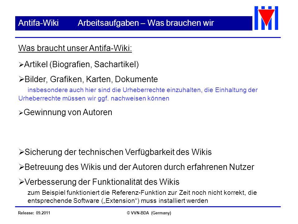 Release: 09.2011© VVN-BDA (Germany) Antifa-WikiArbeitsaufgaben – Was brauchen wir Artikel (Biografien, Sachartikel) Bilder, Grafiken, Karten, Dokumente insbesondere auch hier sind die Urheberrechte einzuhalten, die Einhaltung der Urheberrechte müssen wir ggf.