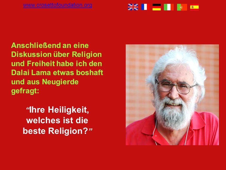 Anschließend an eine Diskussion über Religion und Freiheit habe ich den Dalai Lama etwas boshaft und aus Neugierde gefragt: Ihre Heiligkeit, welches ist die beste Religion.